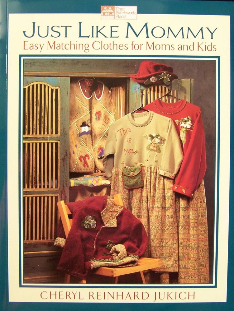 Just Like Mommy: Easy Matching Clothes for Moms and Kids. Cheryl Reinhard Jukich.