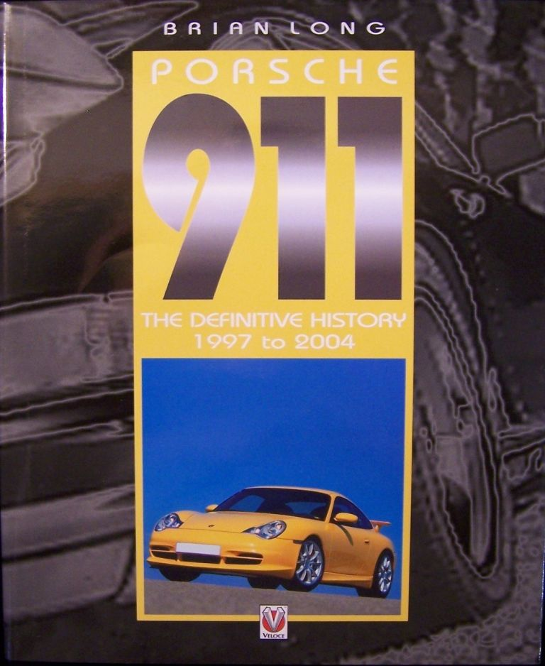 Porsche 911: The Definitive History 1997 to 2004-Volume 5. Brian Long.