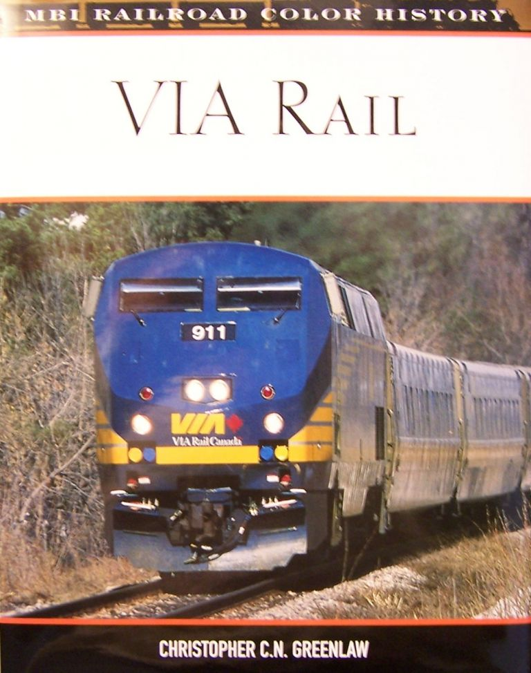 VIA Rail (MBI Railroad Color History). Christopher C. N. Greenlaw.