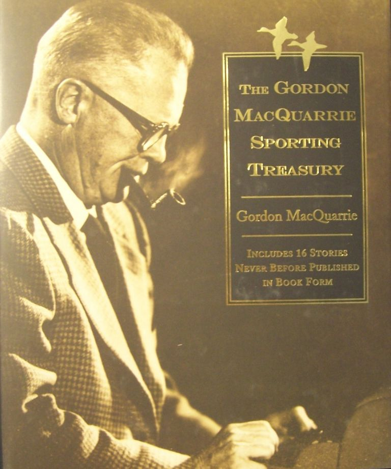 The Gordon Macquarrie Sporting Treasury: Stories (Game & Fish Mastery Library). Gordon MacQuarrie.