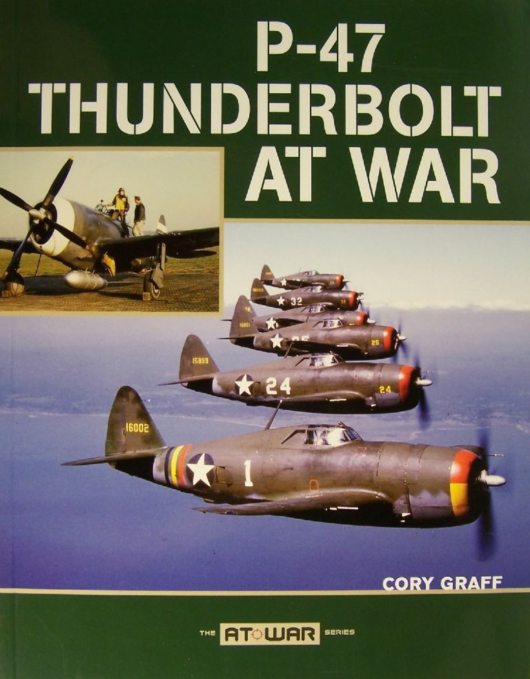 P-47 Thunderbolt at War. Cory Graff.