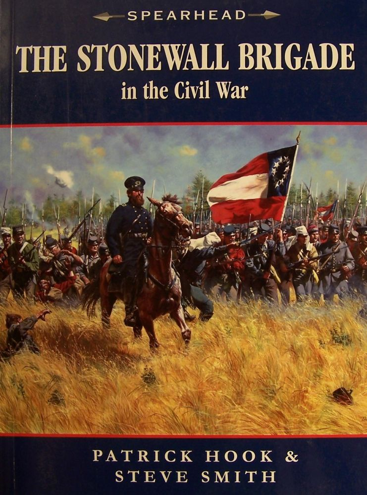The Stonewall Brigade in The Civil War. Patrick Hook, Steve Smith.