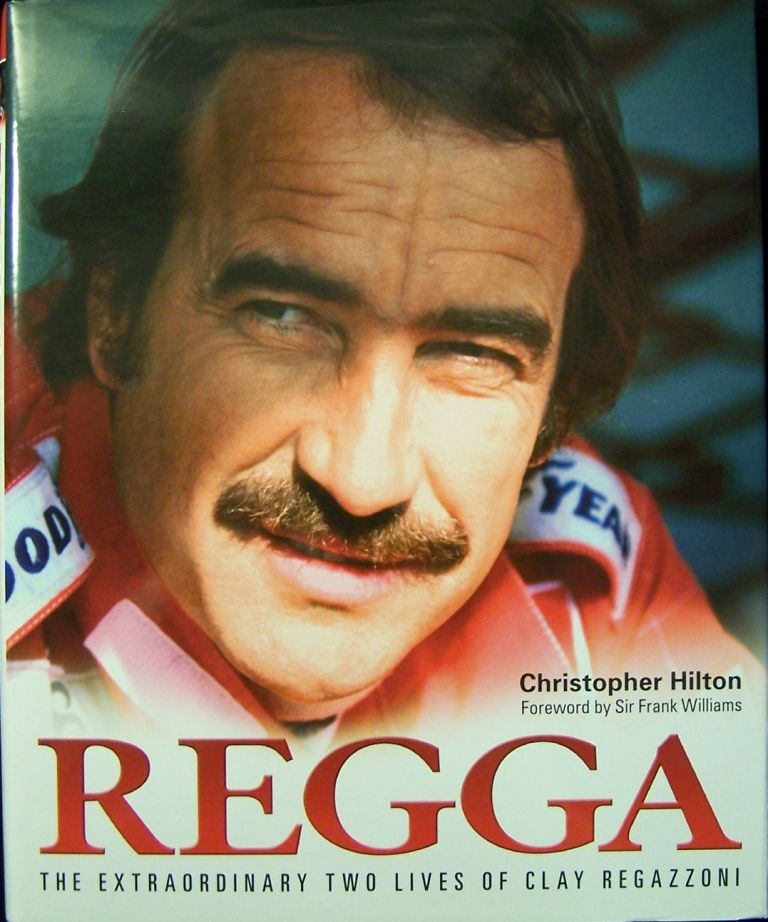 Regga; The Extraordinary Two Lives of Clay Regazzoni. Christopher Hilton.