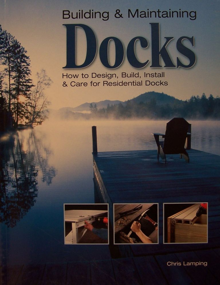 Building & Maintaining Dock:s How to Design, Build, Install & Care for Residential Docks. Chris Lamping.
