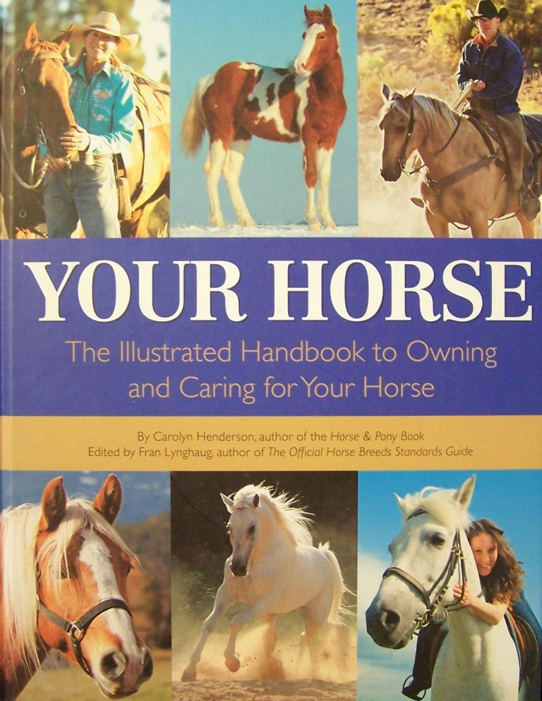 Your Horse: The Illustrated Handbook to Owning and Caring for Your Horse. Carolyn Henderson.
