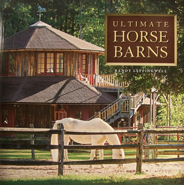 Ultimate Horse Barns. Randy Leffingwell.