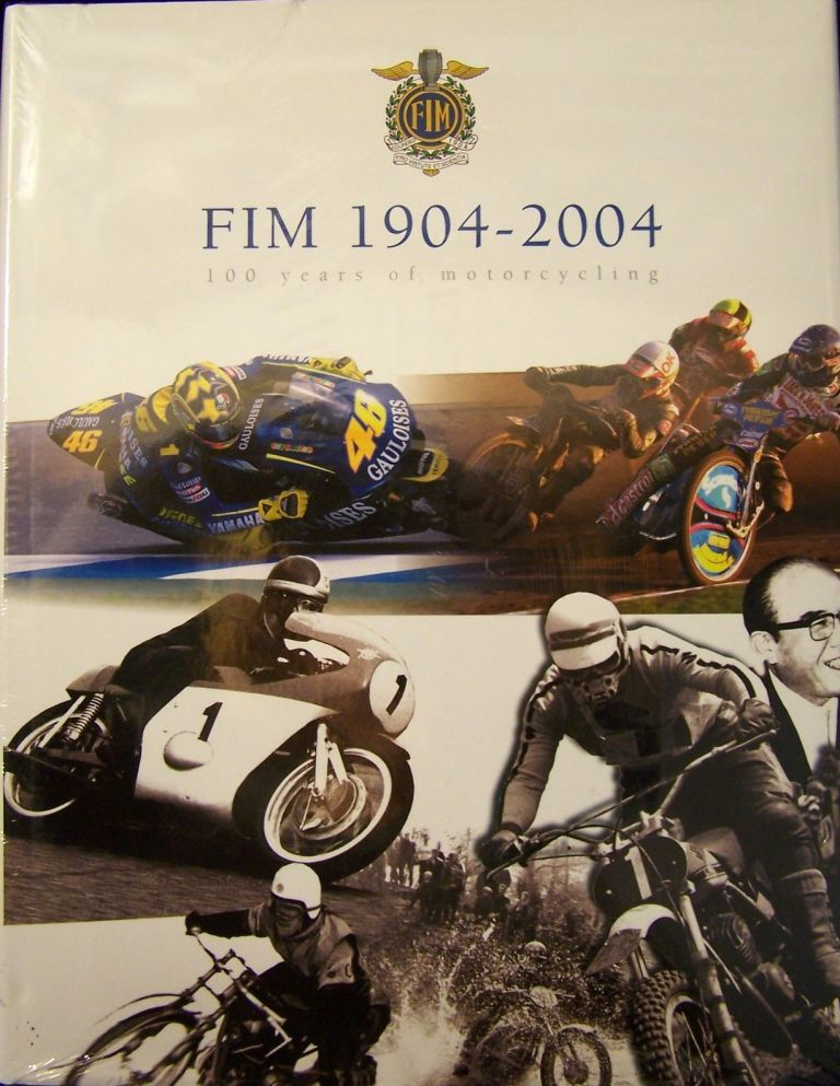 FIM 1904-2004: 100 Years of Motorcycling. Marc Petrier.