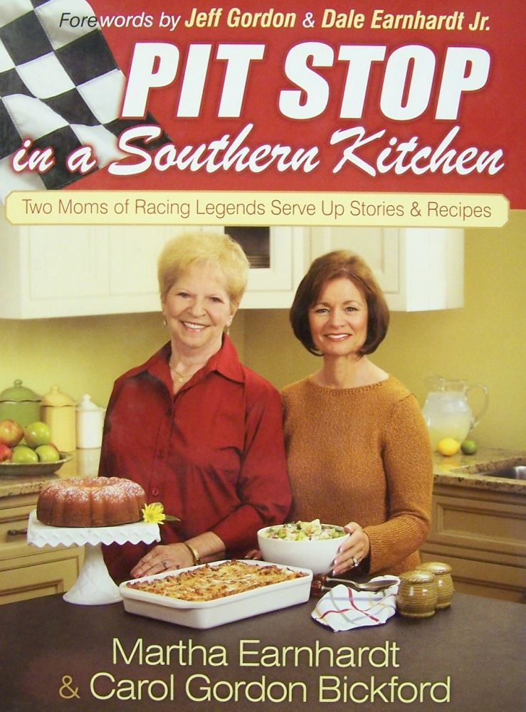 Pit Stop in a Southern Kitchen: Two Moms of Racing Legends Serve Up Stories and Recipes. Martha Earnhardt, Carol Gordon Bickford.