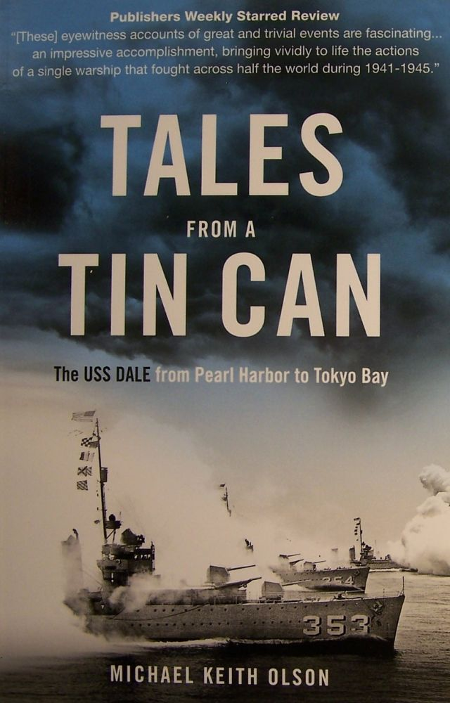 Tales From a Tin Can : The USS Dale from Pearl Harbor to Tokyo Bay. Michael Keith Olson.