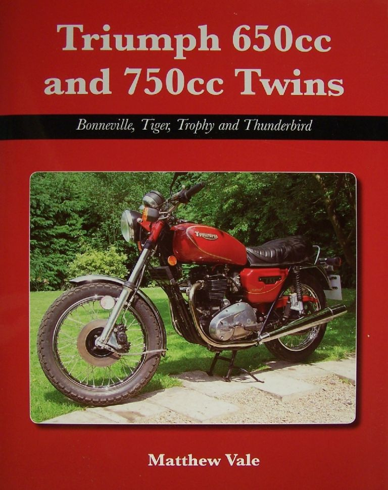 Triumph 650cc and 750cc Twins: Bonneville, Tiger, Trophy and Thunderbird. Matthew Vale.