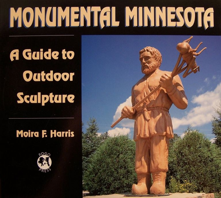 Monumental Minnesota: A Guide to Outdoor Sculpture. Moira F. Harris.