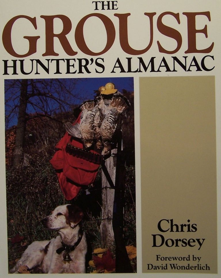 The Grouse Hunter's Almanac. Chris Dorsey.