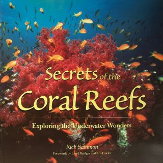 Secrets Of The Coral Reefs: Exploring The Underwater Wonders. Lloyd Bridges, Rick Sammon Jim Fowler