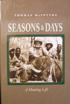 Seasons & Days: A Hunting Life. Thomas McIntyre.