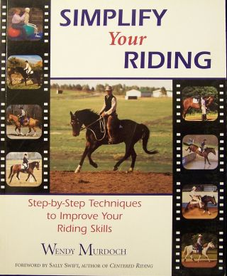 Simplify Your Riding : Step-by-Step Techniques to Improve Your Riding Skills