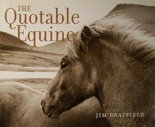 The Quotable Equine. Jim Dratfield