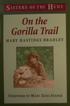 On the Gorilla Trail (Sisters of the Hunt). Mary Hastings Bradley, Mary Zeiss Stange.