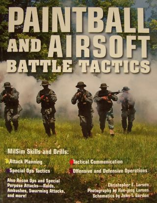 Paintball and Airsoft Battle Tactics. Christopher E. Larsen