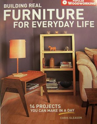 Building Real Furniture for Everyday Life (Popular Woodworking). Chris Gleason