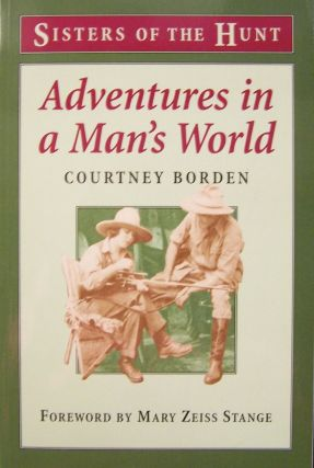 Adventures In A Man's World: The Initiation of A Sportsman's Wife (Sisters of the Hunt). Courtney Borden, Courtney Letts De Espil.
