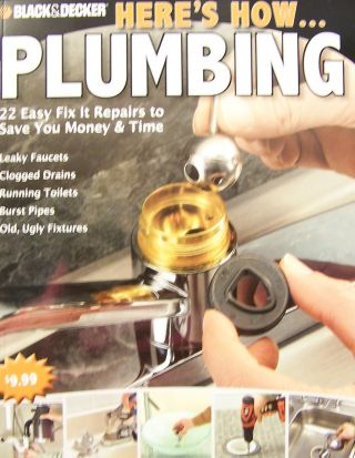 Black & Decker Here's How...Plumbing: 22 Easy Fix It Repairs to Save you Money & Time. Creative...