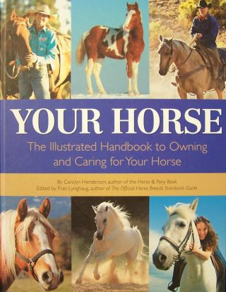 Your Horse: The Illustrated Handbook to Owning and Caring for Your Horse.