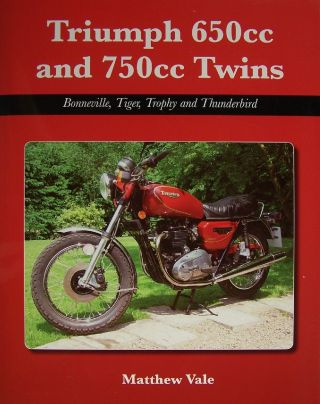 Triumph 650cc and 750cc Twins: Bonneville, Tiger, Trophy and Thunderbird