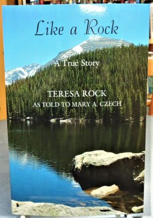 Like a Rock: A True Story Teresa Rock as Told by Mary A. Czech. Mary A. Czech