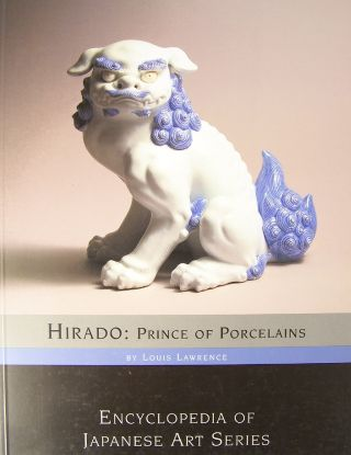 Hirado : Prince of Porcelains (Encyclopedia of Japanese Art Series). Louis Lawrence.