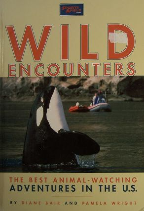 Wild Encounters: The Best Animal-Watching Adventures in the U.S. Diane Bair