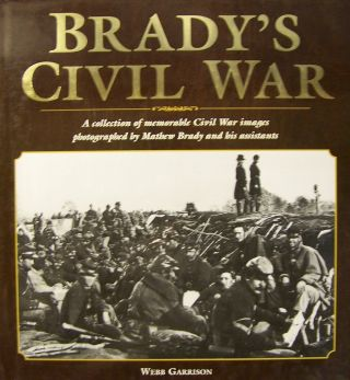 Brady's Civil War. Mathew B. Brady, Introduction