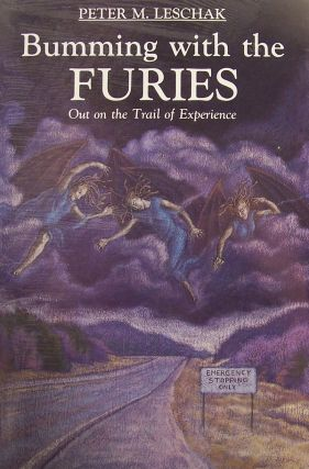 Bumming With the Furies: Out on the Trail of Experience. Peter M. Leschak.