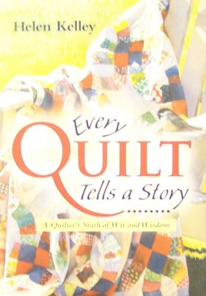 Every Quilt Tells a Story: A Quilter's Stash of Wit and Wisdom