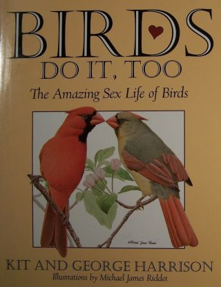 Birds Do It, Too: The Amazing Sex Life of Birds. Kit Harrison, Michael James Riddet George...