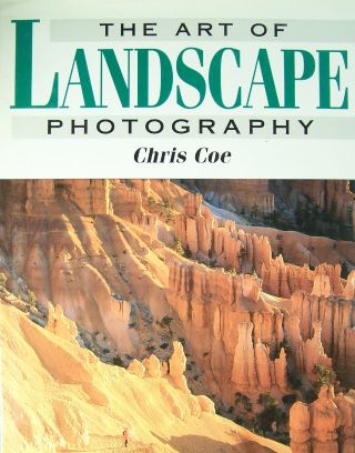 The Art of Landscape Photography. Chris Coe.