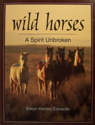 Wild Horses: A Spirit Unbroken (Wildlife). Elwyn Hartley Edwards