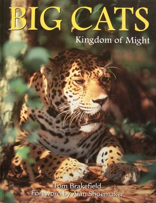 Big Cats: Kingdom of Might. Tom Brakefield, Alan Shoemaker